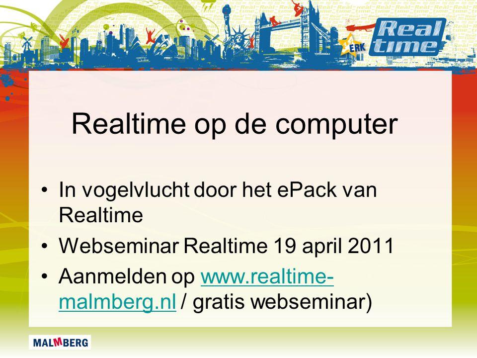 Realtime op de computer In vogelvlucht door het ePack van Realtime Webseminar Realtime 19 april 2011 Aanmelden op www.realtime- malmberg.nl / gratis w