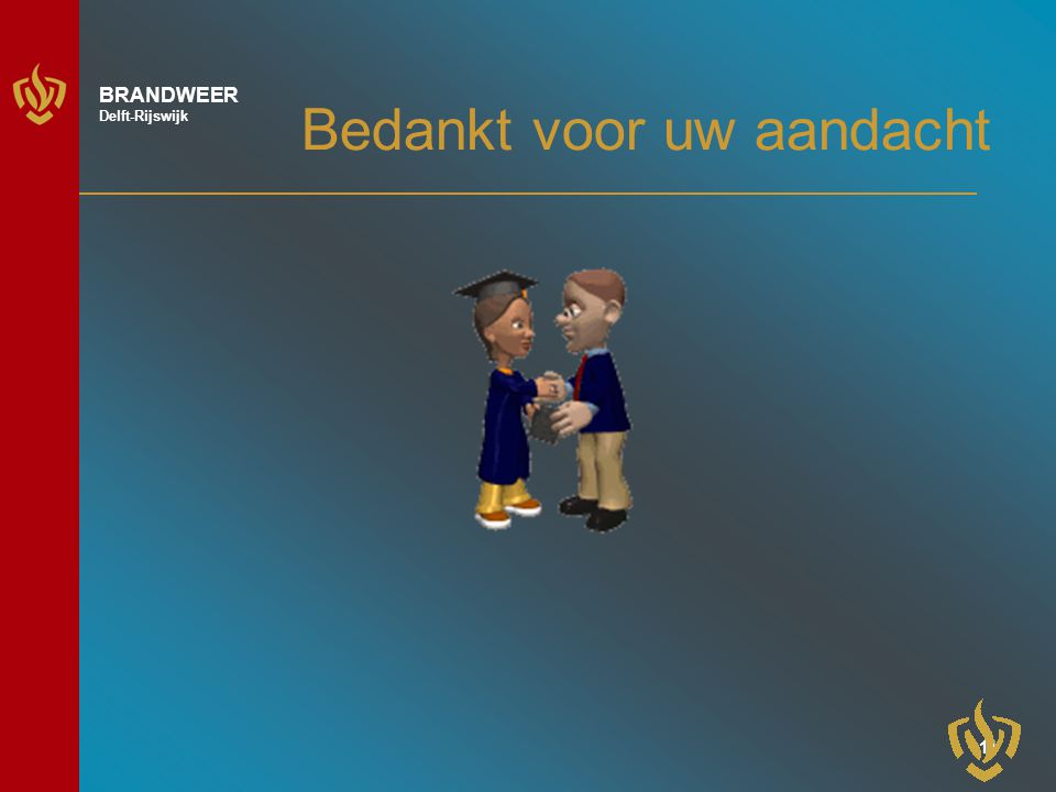 11 BRANDWEER Delft-Rijswijk Bedankt voor uw aandacht