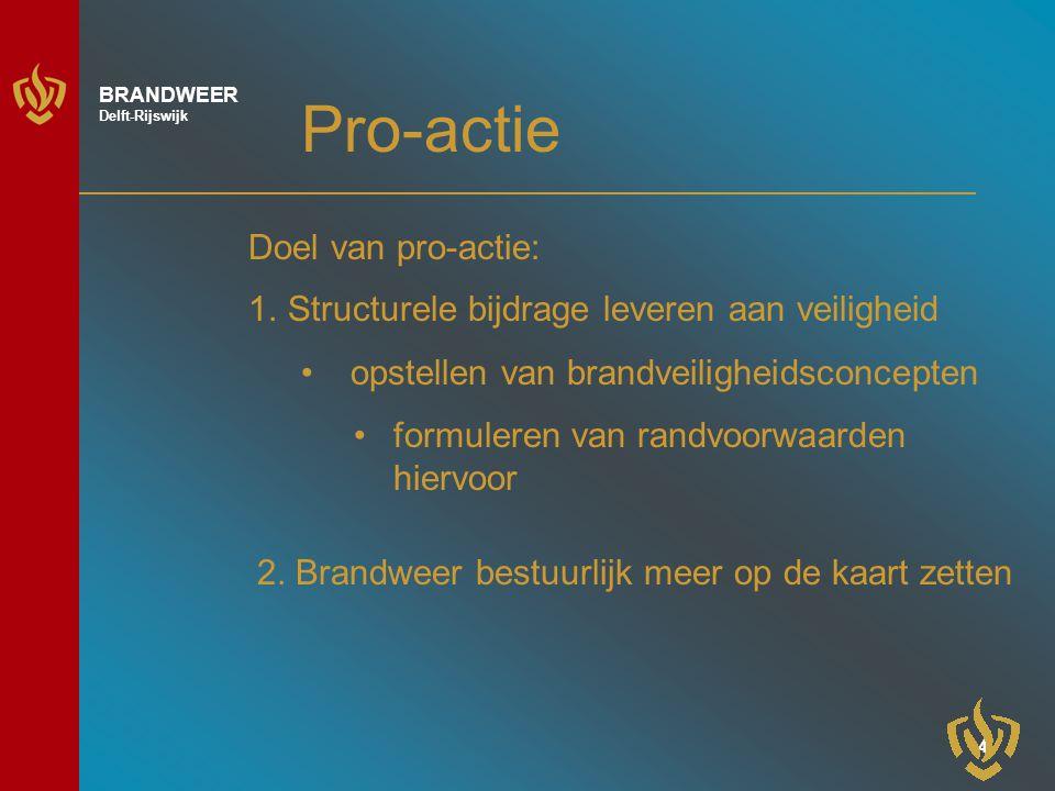 4 BRANDWEER Delft-Rijswijk Pro-actie 1.Structurele bijdrage leveren aan veiligheid opstellen van brandveiligheidsconcepten formuleren van randvoorwaarden hiervoor 2.