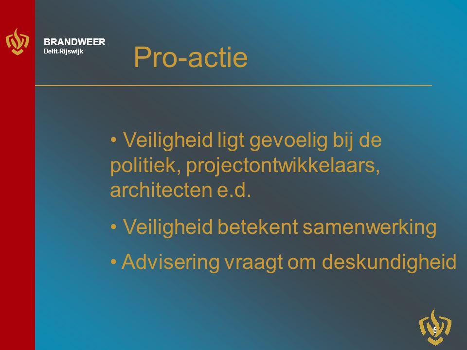 5 BRANDWEER Delft-Rijswijk Pro-actie Veiligheid ligt gevoelig bij de politiek, projectontwikkelaars, architecten e.d.