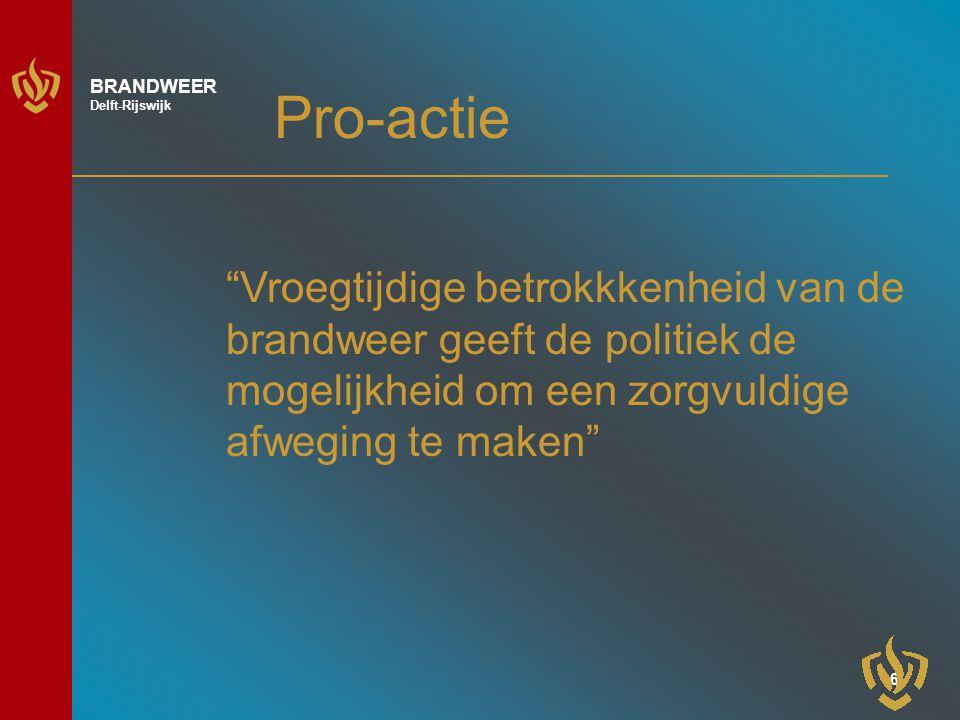 6 BRANDWEER Delft-Rijswijk Pro-actie Vroegtijdige betrokkkenheid van de brandweer geeft de politiek de mogelijkheid om een zorgvuldige afweging te maken