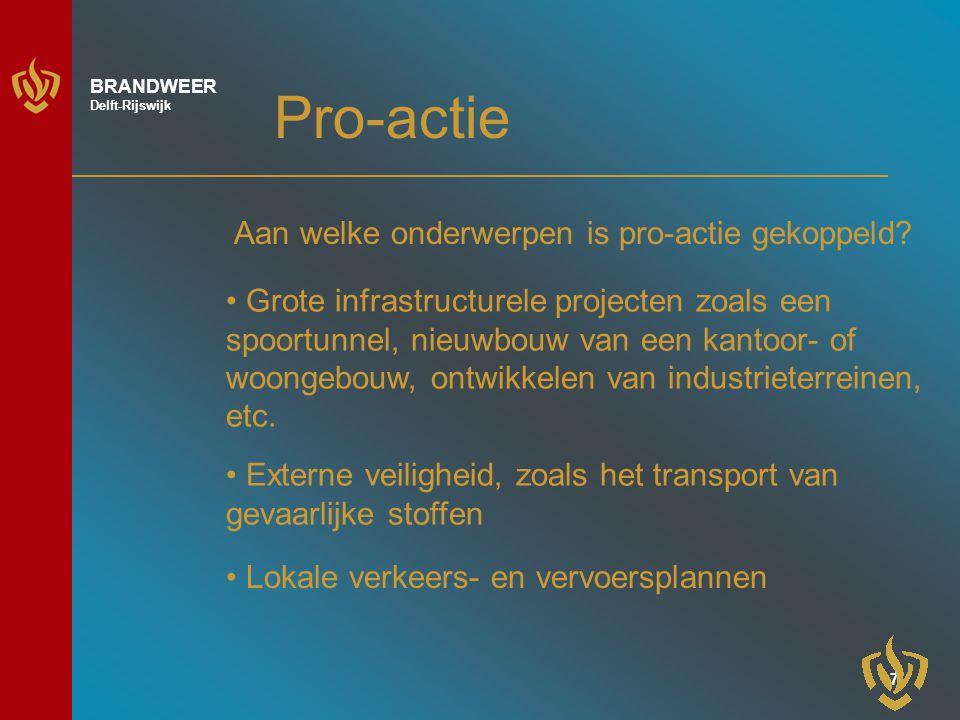 7 BRANDWEER Delft-Rijswijk Pro-actie Grote infrastructurele projecten zoals een spoortunnel, nieuwbouw van een kantoor- of woongebouw, ontwikkelen van industrieterreinen, etc.