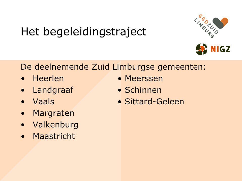 Het begeleidingstraject De deelnemende Zuid Limburgse gemeenten: Heerlen Meerssen Landgraaf Schinnen Vaals Sittard-Geleen Margraten Valkenburg Maastricht