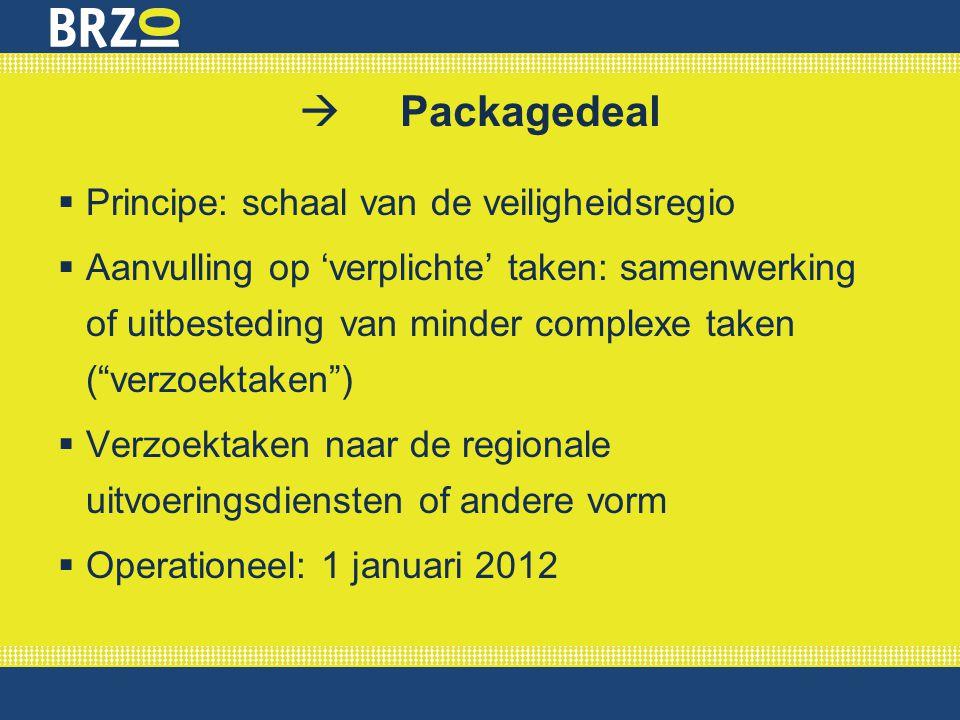 """ Packagedeal  Principe: schaal van de veiligheidsregio  Aanvulling op 'verplichte' taken: samenwerking of uitbesteding van minder complexe taken ("""""""