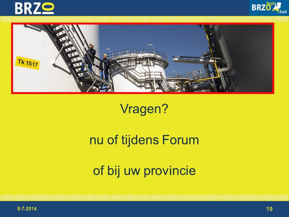 19 8-7-2014 Vragen? nu of tijdens Forum of bij uw provincie