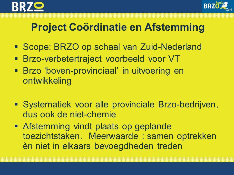 Project Coördinatie en Afstemming  Scope: BRZO op schaal van Zuid-Nederland  Brzo-verbetertraject voorbeeld voor VT  Brzo 'boven-provinciaal' in ui