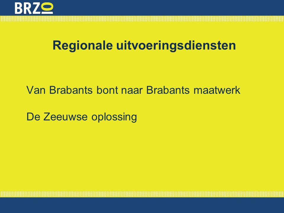 Regionale uitvoeringsdiensten Van Brabants bont naar Brabants maatwerk De Zeeuwse oplossing