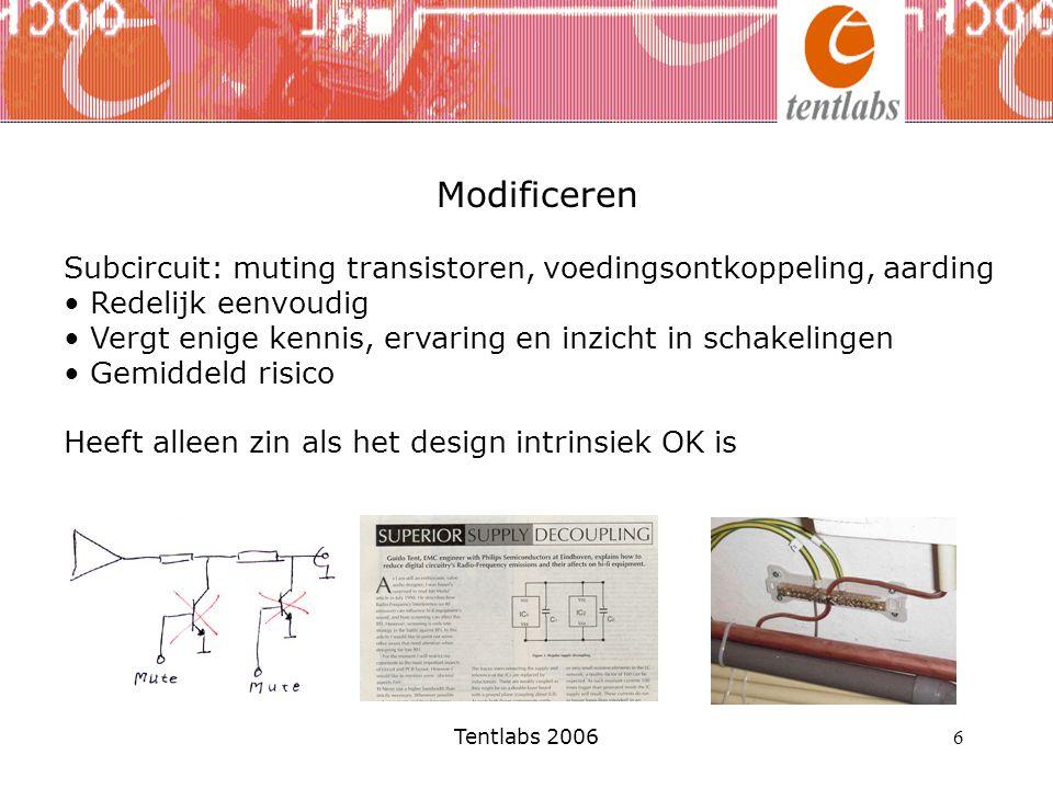Tentlabs 2006 6 Modificeren Subcircuit: muting transistoren, voedingsontkoppeling, aarding Redelijk eenvoudig Vergt enige kennis, ervaring en inzicht in schakelingen Gemiddeld risico Heeft alleen zin als het design intrinsiek OK is