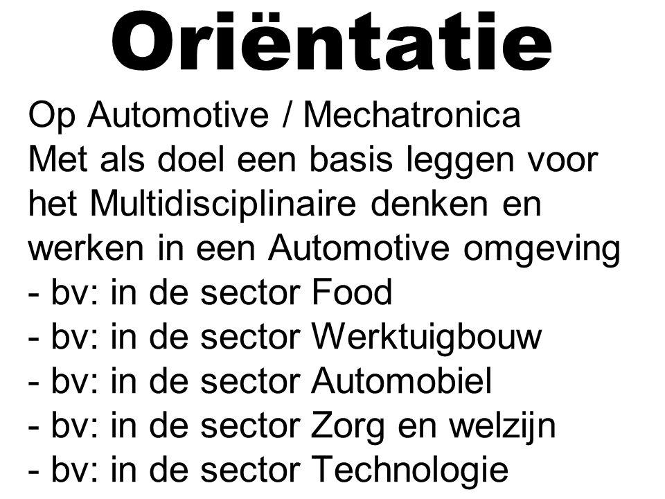 Automotive / Mechatronica projecten Basisvaardigheden prestatieniveau 1/2/3/4 Vervolg basisvaardigheden prestatieniveau 1/2/3/4 Afleveringsklaar maken voertuig; basiskennis Alternatieve krachtbron prestatieniveau 1/2/3/4.