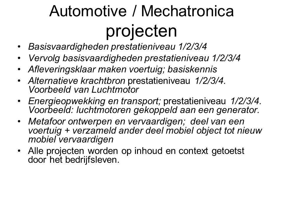 Automotive / Mechatronica projecten Basisvaardigheden prestatieniveau 1/2/3/4 Vervolg basisvaardigheden prestatieniveau 1/2/3/4 Afleveringsklaar maken