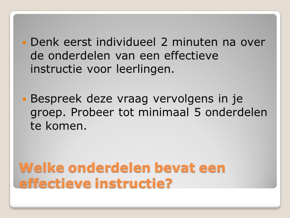Welke onderdelen bevat een effectieve instructie? Denk eerst individueel 2 minuten na over de onderdelen van een effectieve instructie voor leerlingen