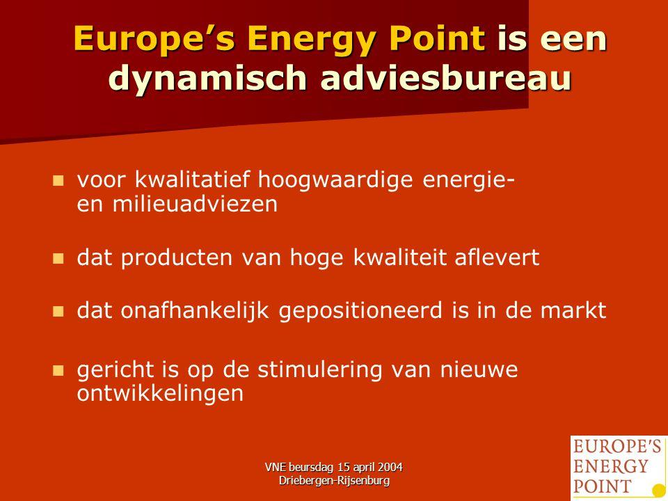 VNE beursdag 15 april 2004 Driebergen-Rijsenburg2 Europe's Energy Point is een dynamisch adviesbureau voor kwalitatief hoogwaardige energie- en milieuadviezen dat producten van hoge kwaliteit aflevert dat onafhankelijk gepositioneerd is in de markt gericht is op de stimulering van nieuwe ontwikkelingen