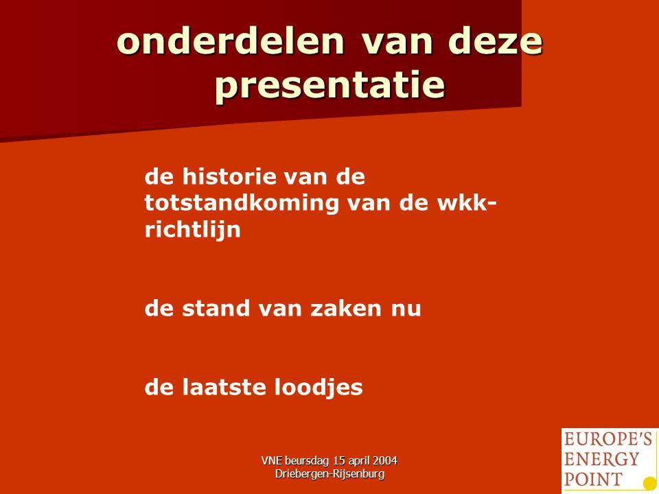 VNE beursdag 15 april 2004 Driebergen-Rijsenburg4 onderdelen van deze presentatie de historie van de totstandkoming van de wkk- richtlijn de stand van zaken nu de laatste loodjes
