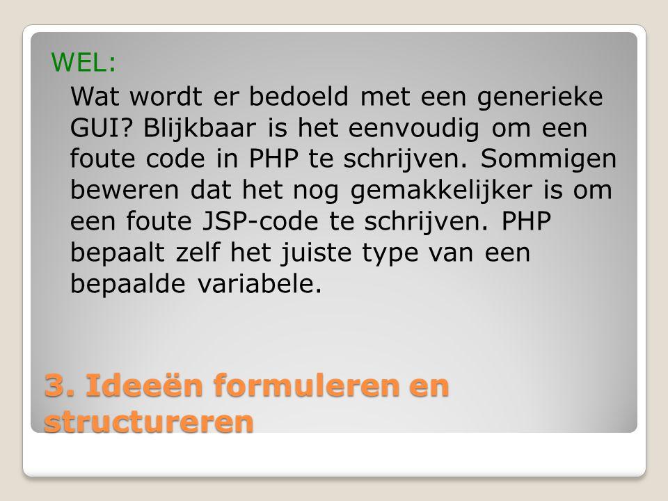 3. Ideeën formuleren en structureren WEL: Wat wordt er bedoeld met een generieke GUI? Blijkbaar is het eenvoudig om een foute code in PHP te schrijven