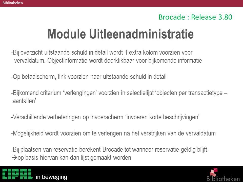 Bibliotheken in beweging Brocade : Release 3.80 Module Uitleenadministratie -Bij overzicht uitstaande schuld in detail wordt 1 extra kolom voorzien voor vervaldatum.