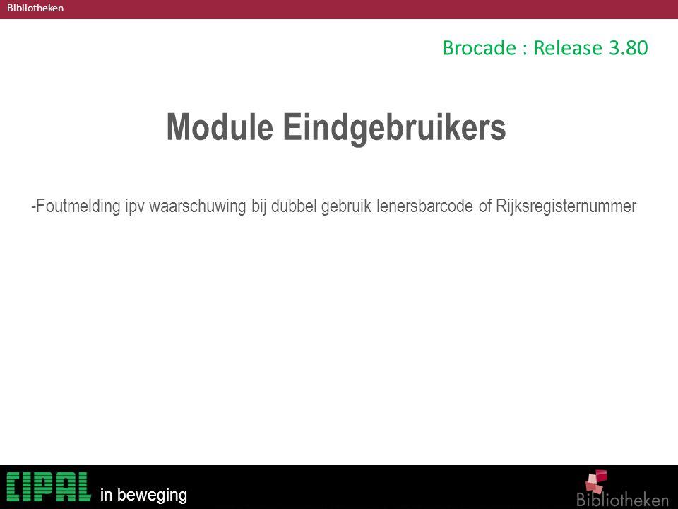 Bibliotheken in beweging Brocade : Release 3.80 Module Eindgebruikers -Foutmelding ipv waarschuwing bij dubbel gebruik lenersbarcode of Rijksregisternummer