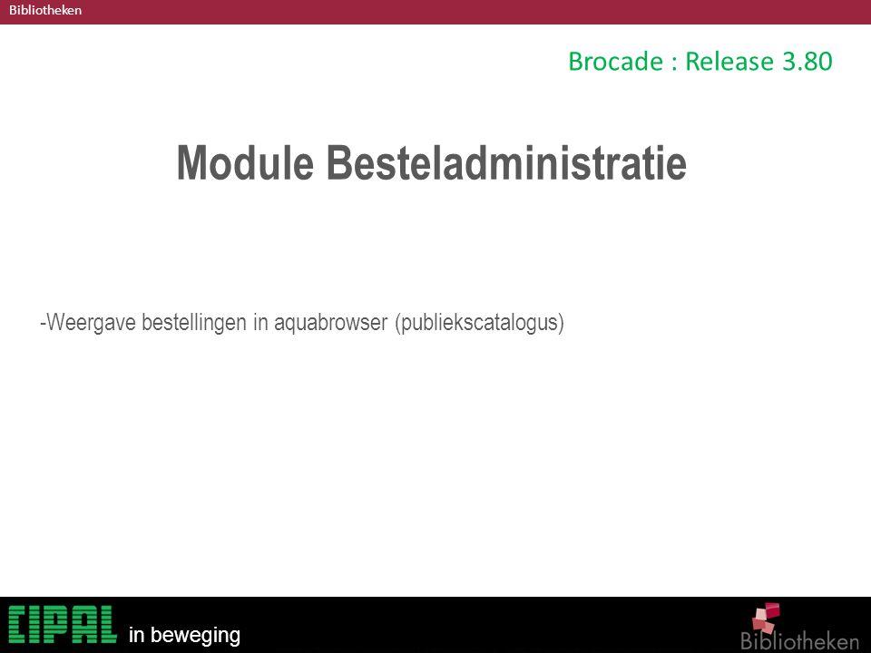 Bibliotheken in beweging Brocade : Release 3.80 Module Besteladministratie -Weergave bestellingen in aquabrowser (publiekscatalogus)