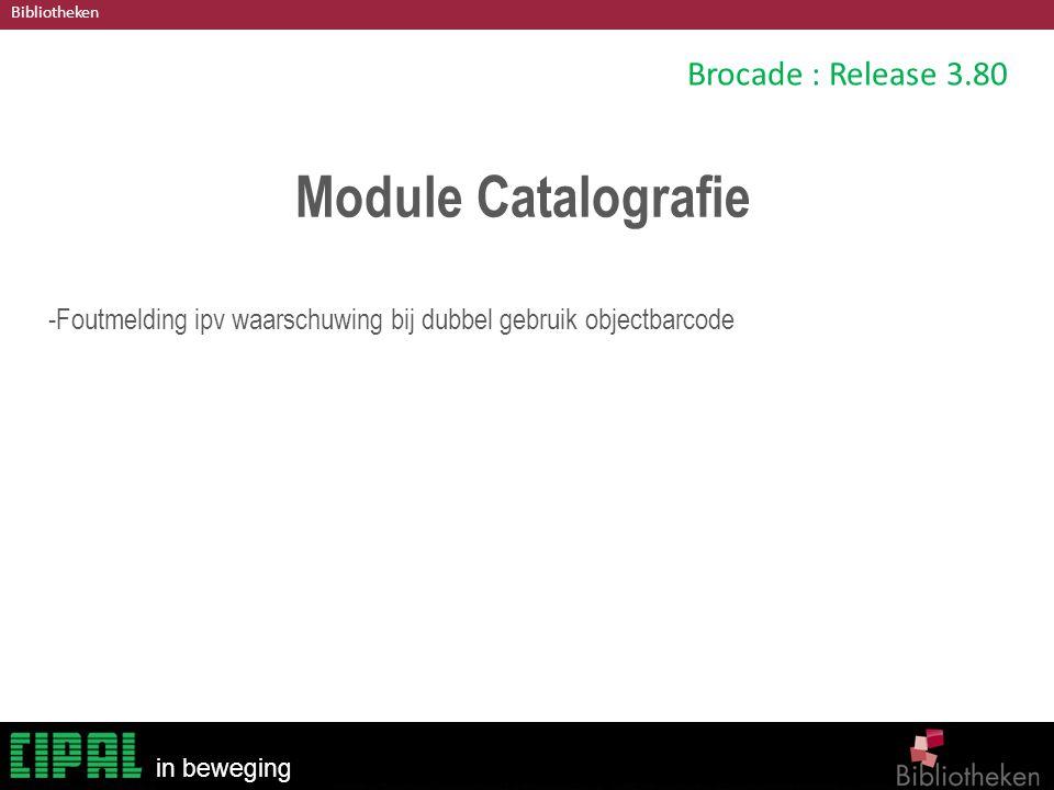 Bibliotheken in beweging Brocade : Release 3.80 Module Catalografie -Foutmelding ipv waarschuwing bij dubbel gebruik objectbarcode