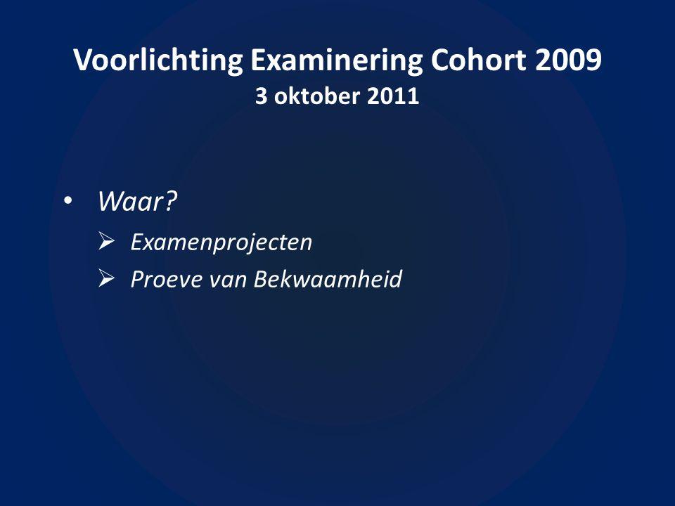 Voorlichting Examinering Cohort 2009 3 oktober 2011 Waar.