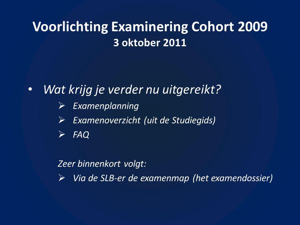 Voorlichting Examinering Cohort 2009 3 oktober 2011 Wat krijg je verder nu uitgereikt.