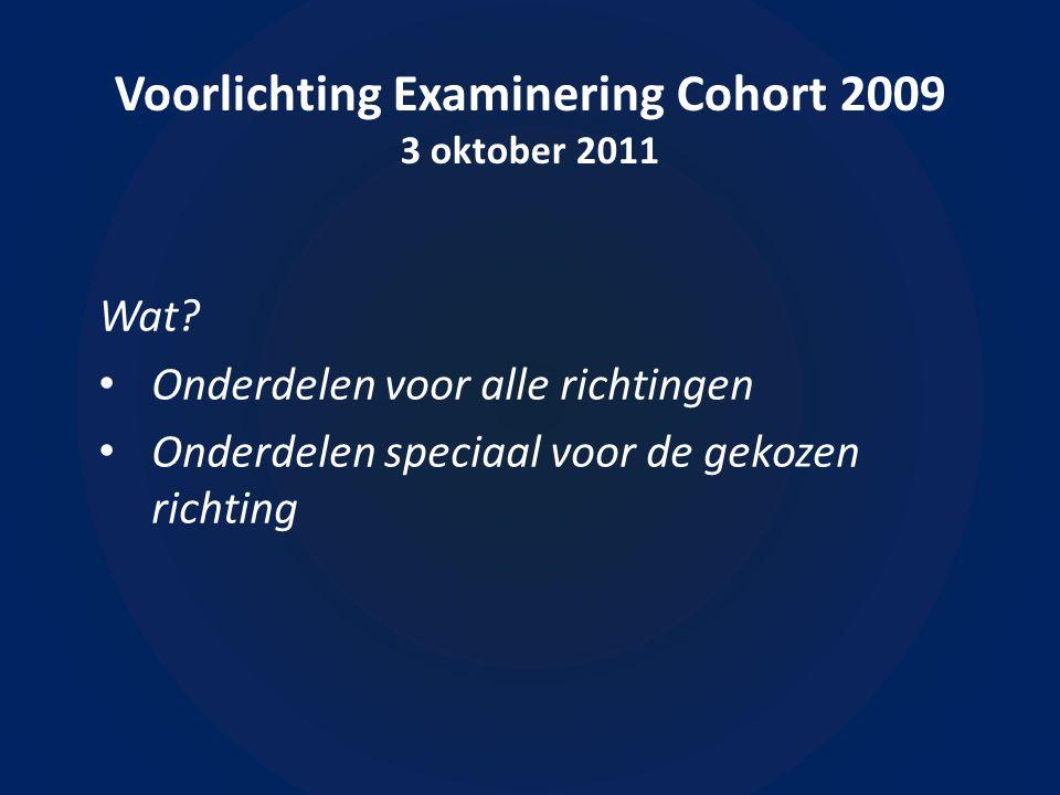 Voorlichting Examinering Cohort 2009 3 oktober 2011 Wanneer?  Examenplanning