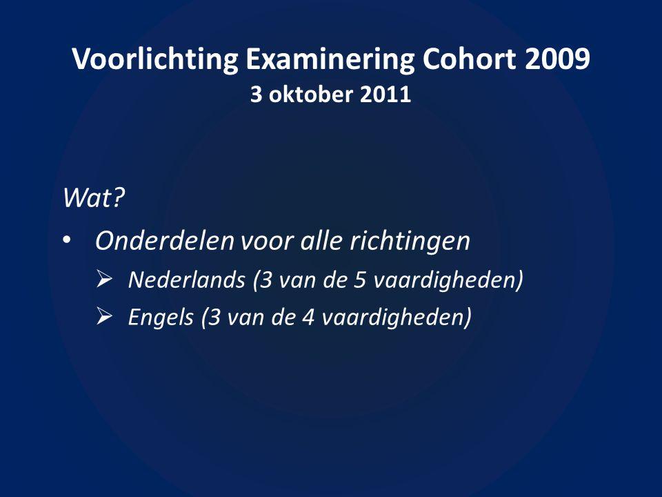 Voorlichting Examinering Cohort 2009 3 oktober 2011 Wat verder nog?