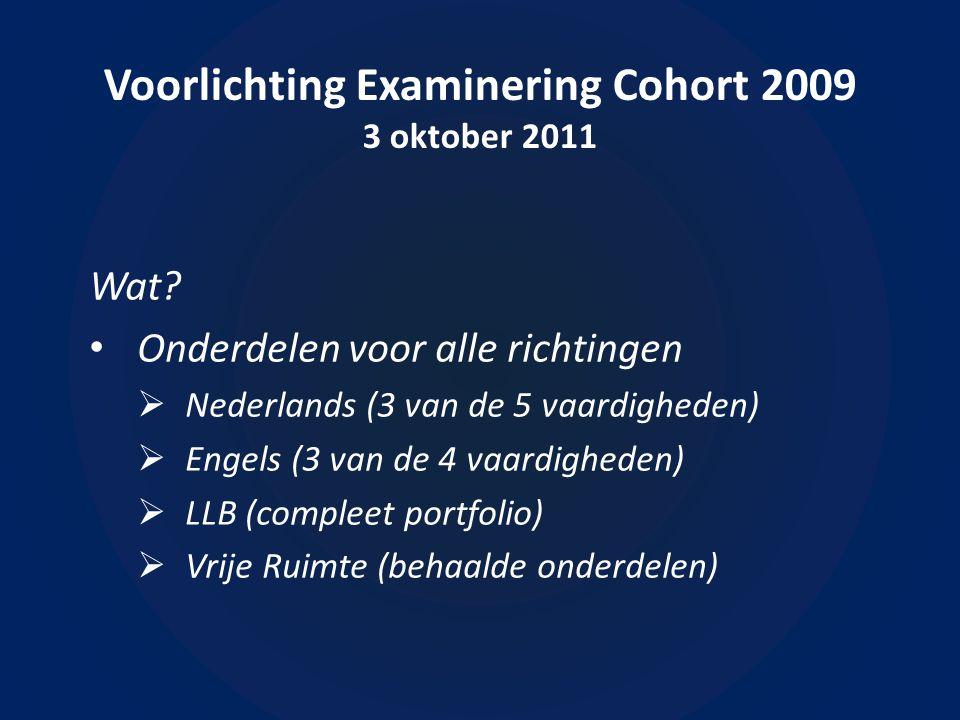 Voorlichting Examinering Cohort 2009 3 oktober 2011 Wat verder nog.
