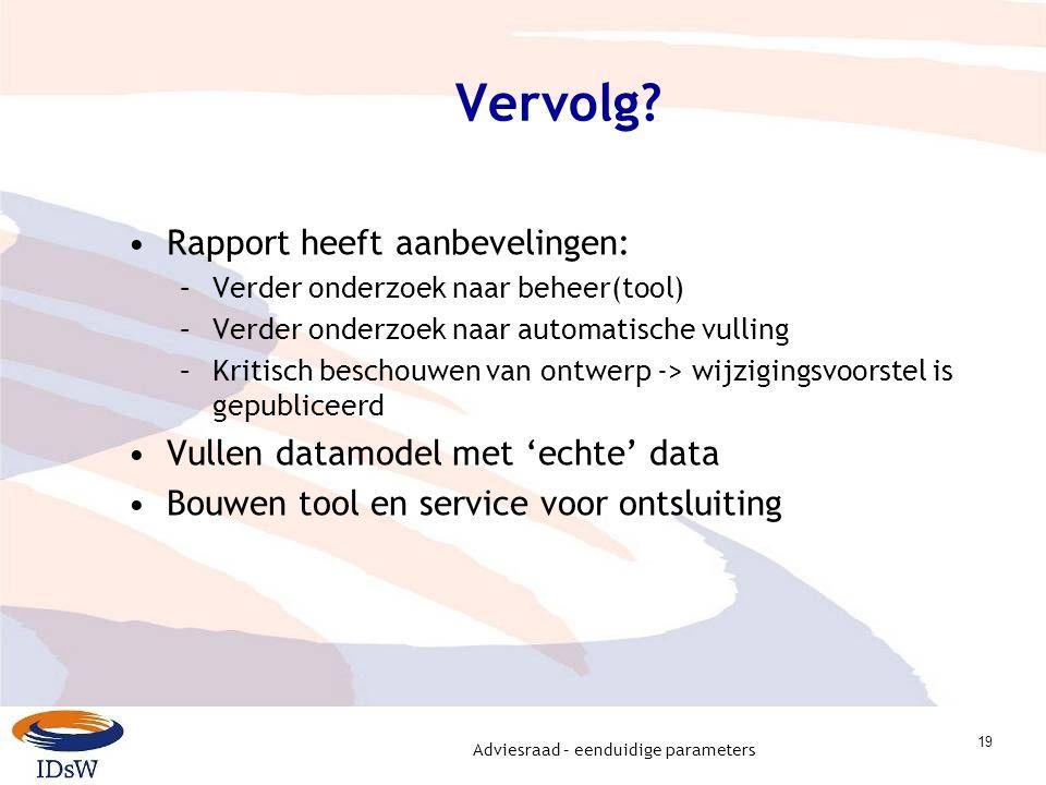 Adviesraad – eenduidige parameters 19 Vervolg? Rapport heeft aanbevelingen: –Verder onderzoek naar beheer(tool) –Verder onderzoek naar automatische vu