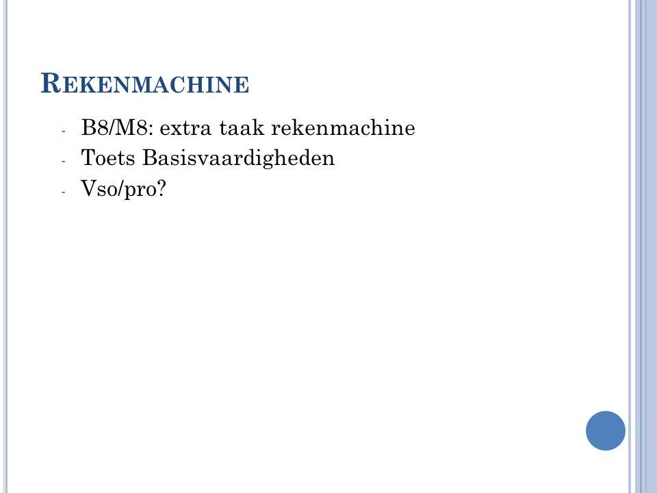 R EKENMACHINE - B8/M8: extra taak rekenmachine - Toets Basisvaardigheden - Vso/pro?