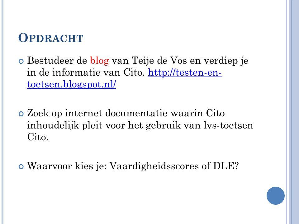 O PDRACHT Bestudeer de blog van Teije de Vos en verdiep je in de informatie van Cito. http://testen-en- toetsen.blogspot.nl/http://testen-en- toetsen.