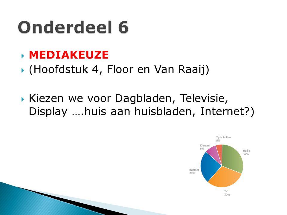  MEDIAKEUZE  (Hoofdstuk 4, Floor en Van Raaij)  Kiezen we voor Dagbladen, Televisie, Display ….huis aan huisbladen, Internet?)