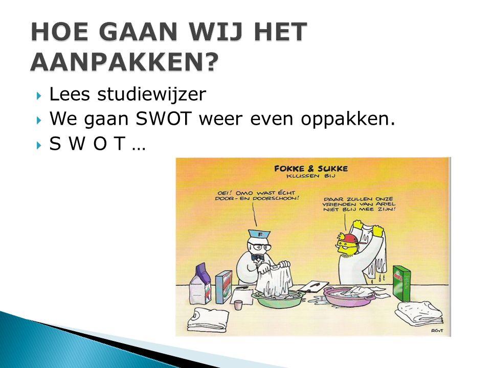  Lees studiewijzer  We gaan SWOT weer even oppakken.  S W O T …