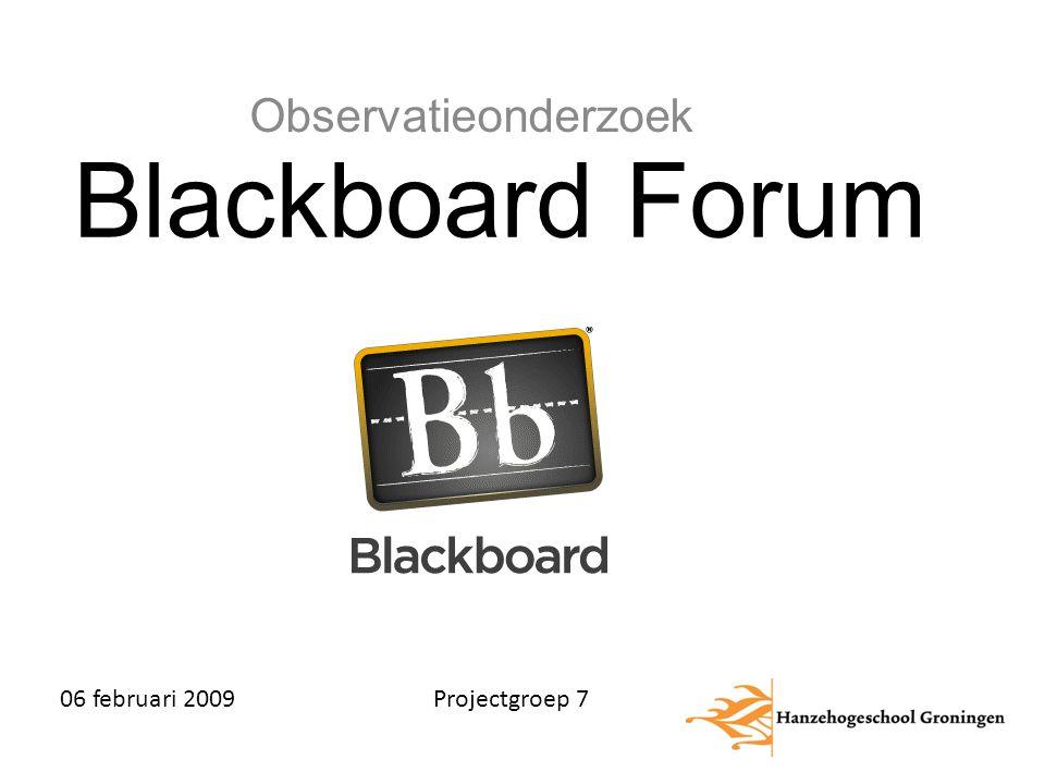 Blackboard Forum Observatieonderzoek 06 februari 2009 Projectgroep 7