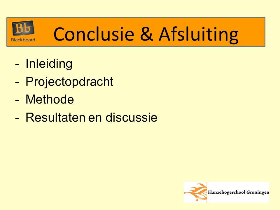 -Inleiding -Projectopdracht -Methode -Resultaten en discussie Conclusie & Afsluiting