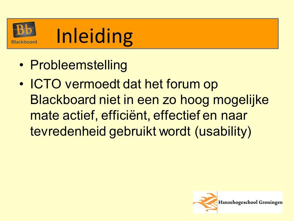 Probleemstelling ICTO vermoedt dat het forum op Blackboard niet in een zo hoog mogelijke mate actief, efficiënt, effectief en naar tevredenheid gebruikt wordt (usability) Inleiding