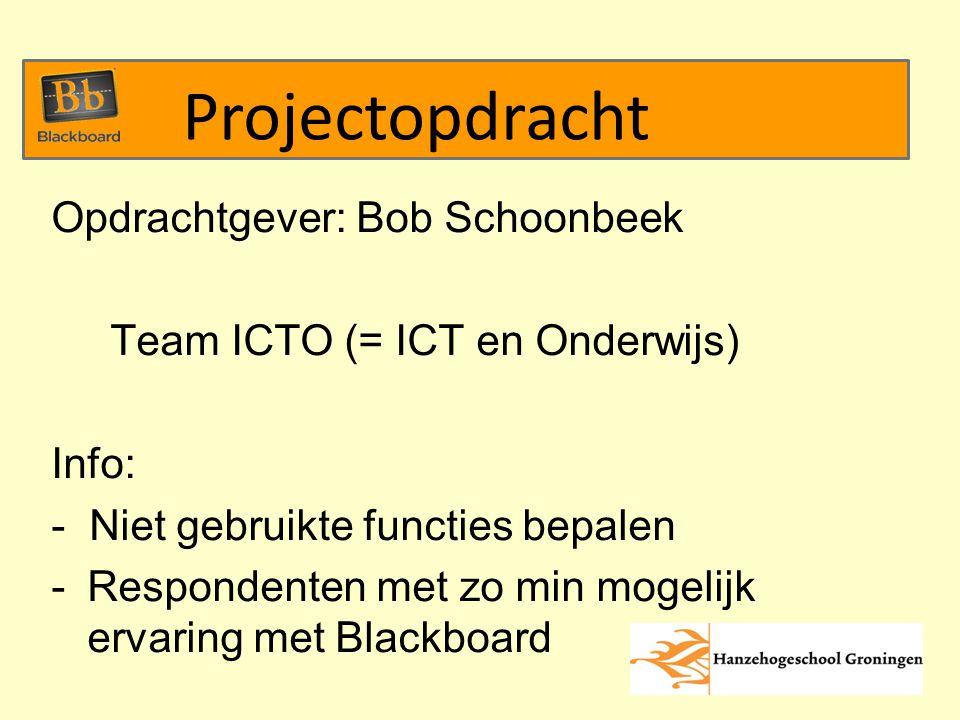 Opdrachtgever: Bob Schoonbeek Team ICTO (= ICT en Onderwijs) Info: - Niet gebruikte functies bepalen -Respondenten met zo min mogelijk ervaring met Blackboard Projectopdracht