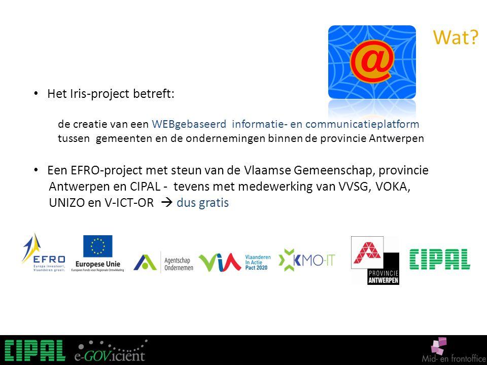 Wat? Het Iris-project betreft: de creatie van een WEBgebaseerd informatie- en communicatieplatform tussen gemeenten en de ondernemingen binnen de prov
