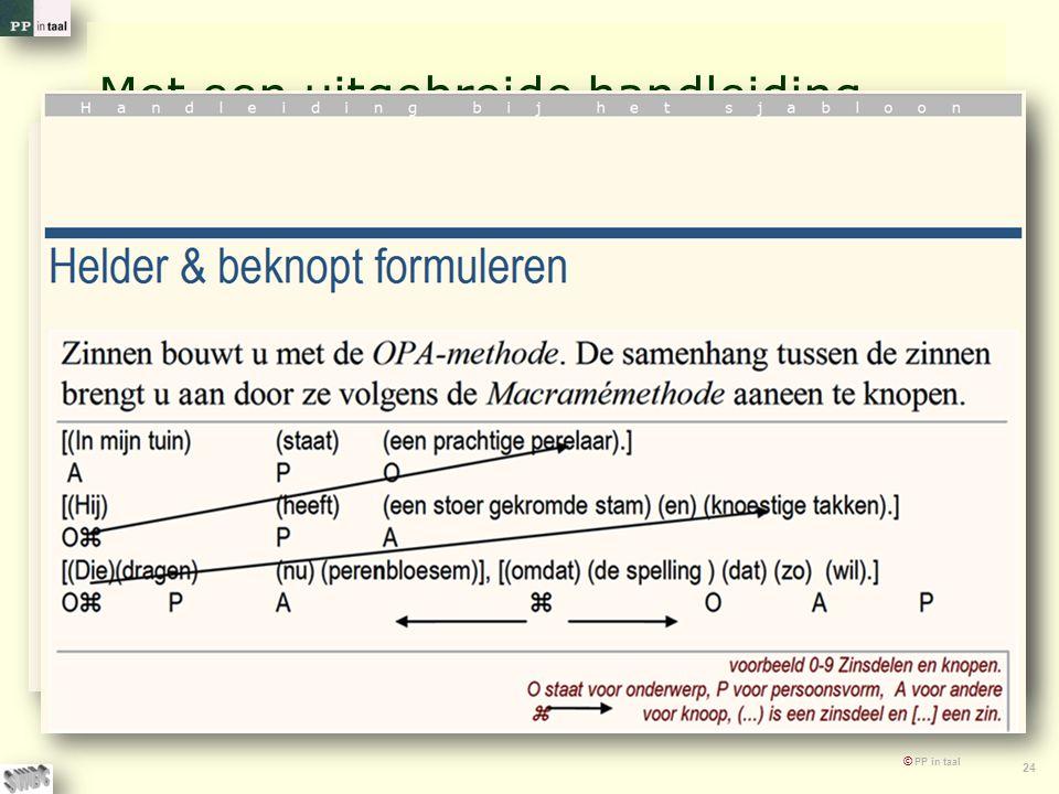 © PP in taal 24 Met een uitgebreide handleiding Voor alle onderdelen van het format Met algemene aanwijzingen voor helder formuleren