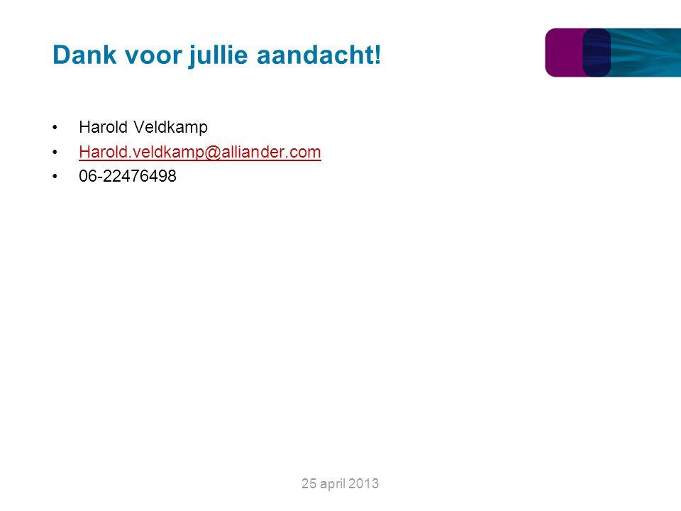 Dank voor jullie aandacht! Harold Veldkamp Harold.veldkamp@alliander.com 06-22476498 25 april 2013