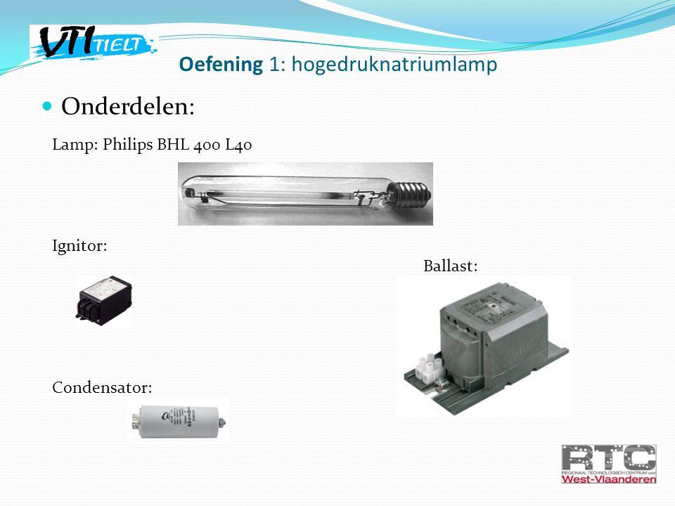 Onderdelen: Oefening 1: hogedruknatriumlamp Lamp: Philips BHL 400 L40 Ignitor: Ballast: Condensator:
