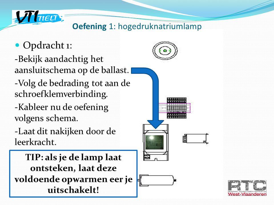 Oefening 1: hogedruknatriumlamp Opdracht 1: -Bekijk aandachtig het aansluitschema op de ballast.