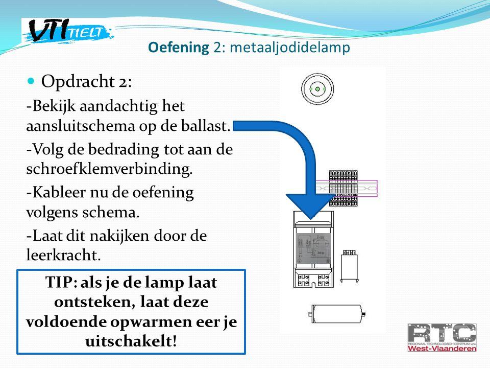 Opdracht 2: -Bekijk aandachtig het aansluitschema op de ballast. -Volg de bedrading tot aan de schroefklemverbinding. -Kableer nu de oefening volgens