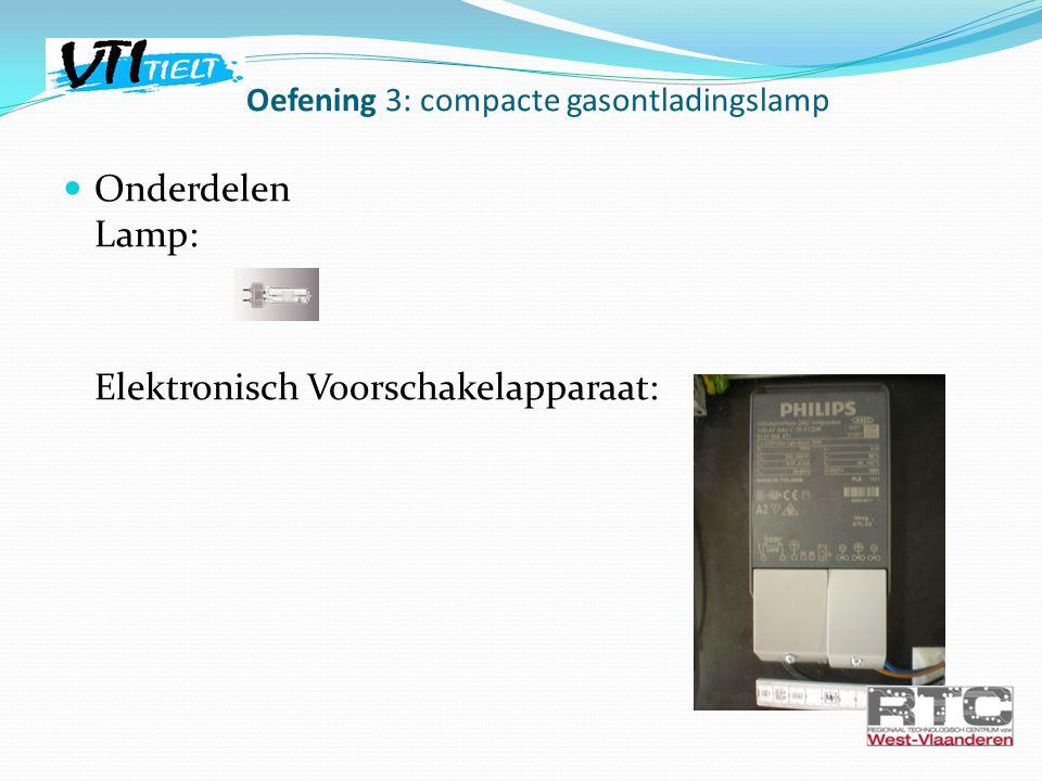 Onderdelen Lamp: Elektronisch Voorschakelapparaat: Oefening 3: compacte gasontladingslamp
