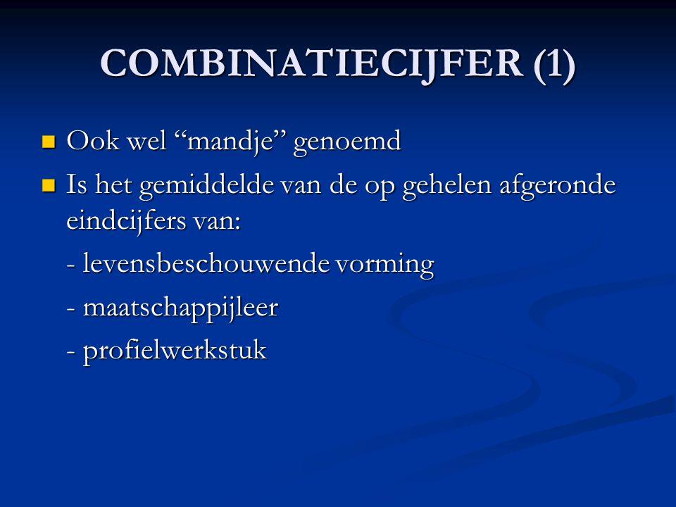 """COMBINATIECIJFER (1) Ook wel """"mandje"""" genoemd Ook wel """"mandje"""" genoemd Is het gemiddelde van de op gehelen afgeronde eindcijfers van: Is het gemiddeld"""