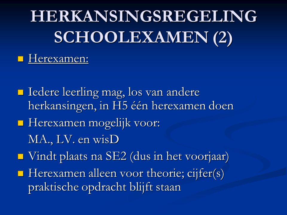 HERKANSINGSREGELING SCHOOLEXAMEN (2) Herexamen: Herexamen: Iedere leerling mag, los van andere herkansingen, in H5 één herexamen doen Iedere leerling