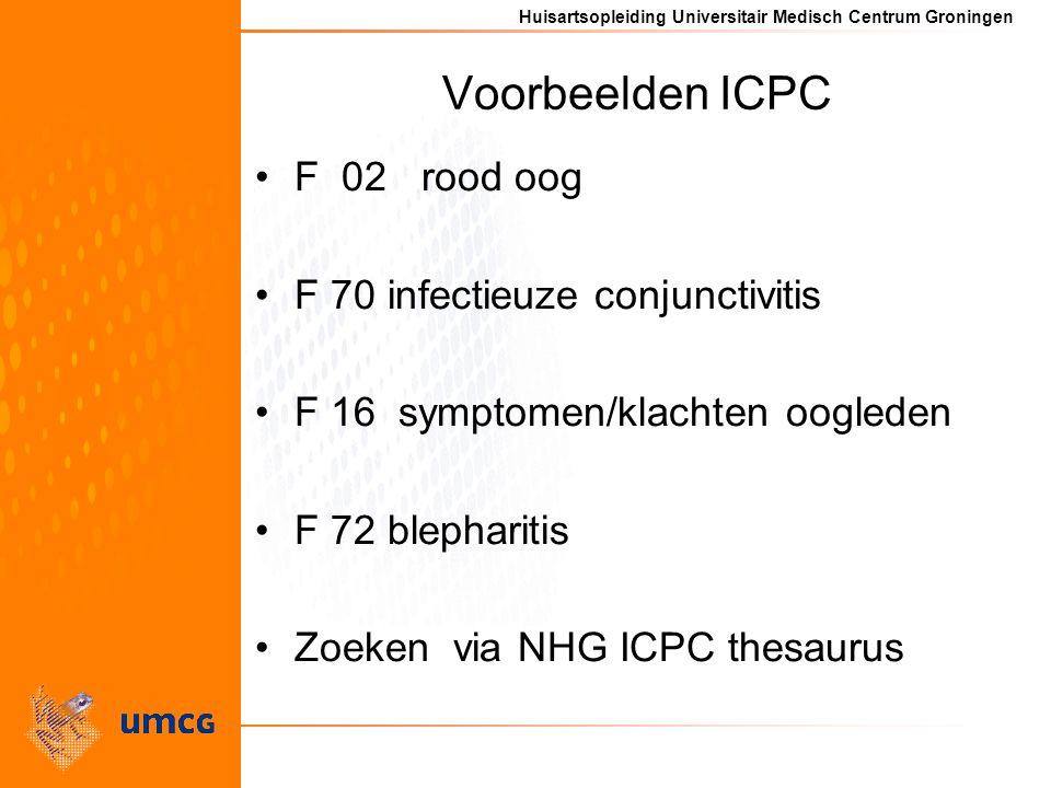 Huisartsopleiding Universitair Medisch Centrum Groningen Voorbeelden ICPC F 02 rood oog F 70 infectieuze conjunctivitis F 16 symptomen/klachten oogleden F 72 blepharitis Zoeken via NHG ICPC thesaurus
