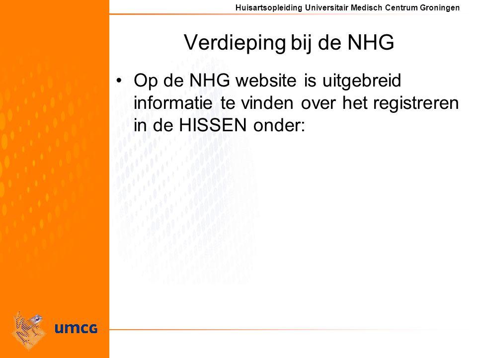 Huisartsopleiding Universitair Medisch Centrum Groningen Verdieping bij de NHG Op de NHG website is uitgebreid informatie te vinden over het registreren in de HISSEN onder:
