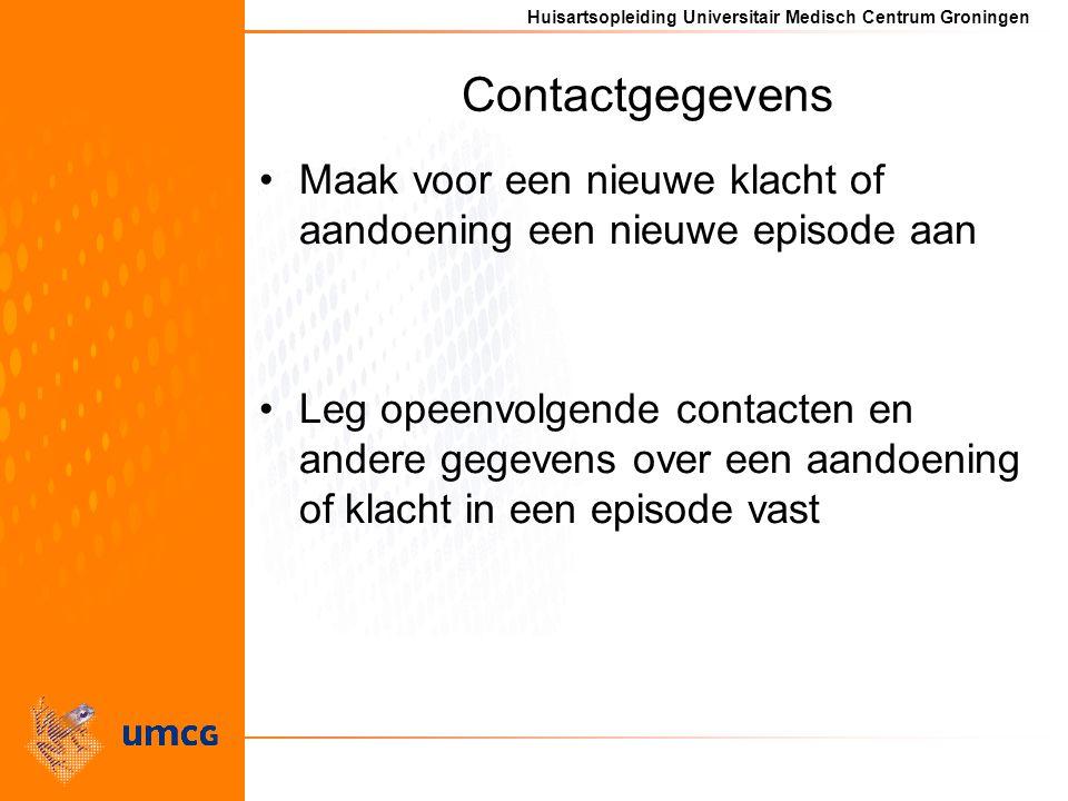 Huisartsopleiding Universitair Medisch Centrum Groningen Contactgegevens Maak voor een nieuwe klacht of aandoening een nieuwe episode aan Leg opeenvolgende contacten en andere gegevens over een aandoening of klacht in een episode vast