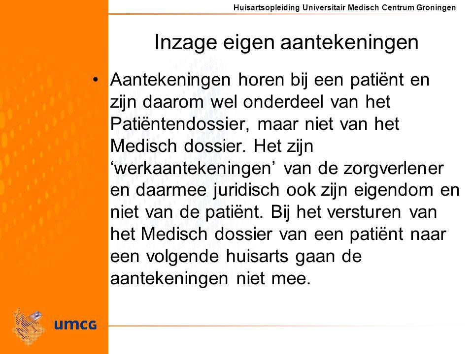 Huisartsopleiding Universitair Medisch Centrum Groningen Inzage eigen aantekeningen Aantekeningen horen bij een patiënt en zijn daarom wel onderdeel van het Patiëntendossier, maar niet van het Medisch dossier.