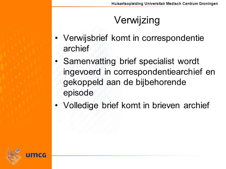 Huisartsopleiding Universitair Medisch Centrum Groningen Verwijzing Verwijsbrief komt in correspondentie archief Samenvatting brief specialist wordt ingevoerd in correspondentiearchief en gekoppeld aan de bijbehorende episode Volledige brief komt in brieven archief
